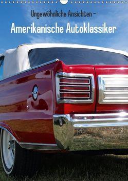 Ungewöhnliche Ansichten – Amerikanische Autoklassiker (Wandkalender 2018 DIN A3 hoch) von Gube,  Beate