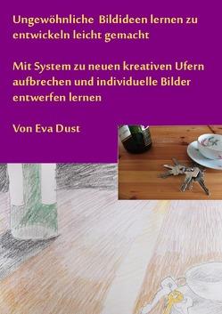 Ungewöhnliche Bildideen lernen zu entwickeln leicht gemacht von Dust,  Eva