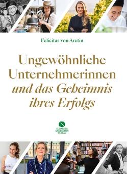Ungewöhnliche Unternehmerinnen und das Geheimnis ihres Erfolgs von Aretin,  Felicitas von