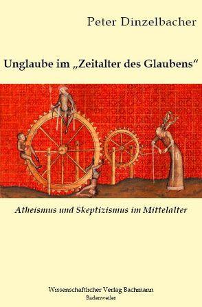 """Unglaube im """"Zeitalter des Glaubens"""" von Dinzelbacher,  Peter"""