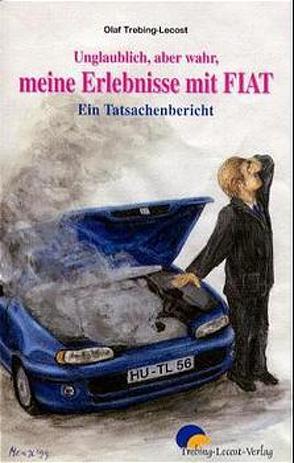 Unglaublich aber wahr. Meine Erlebnisse mit Fiat von Meindl,  Angela, Trebing-Lecost,  Olaf