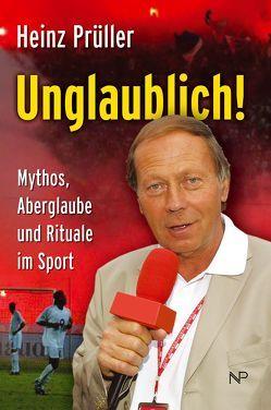 Unglaublich! von Prüller,  Heinz