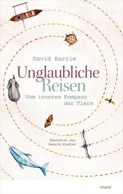 Unglaubliche Reisen von Barrie,  David, Stadler,  Harald