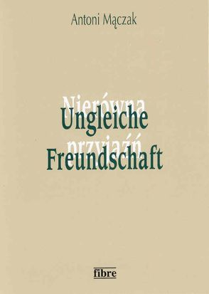 Ungleiche Freundschaft von Loew,  Peter O, Maczak,  Antoni