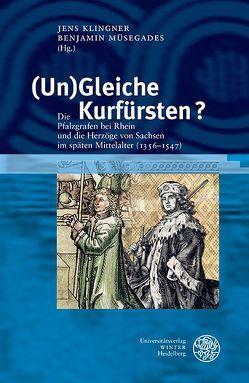 (Un)Gleiche Kurfürsten? von Klingner,  Jens, Müsegades,  Benjamin
