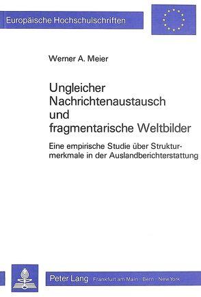 Ungleicher Nachrichtenaustausch und fragmentarische Weltbilder von Meier,  Werner A