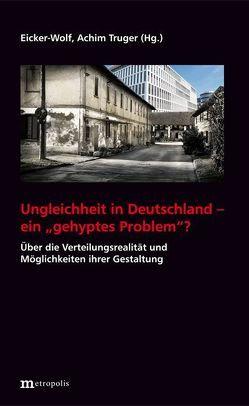 """Ungleichheit in Deutschland – ein """"gehyptes Problem""""? von Eicker-Wolf,  Kai, Truger,  Achim"""
