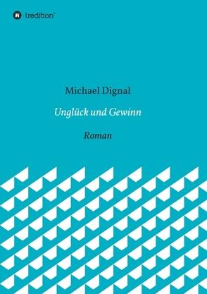 Unglück und Gewinn von Dignal,  Michael