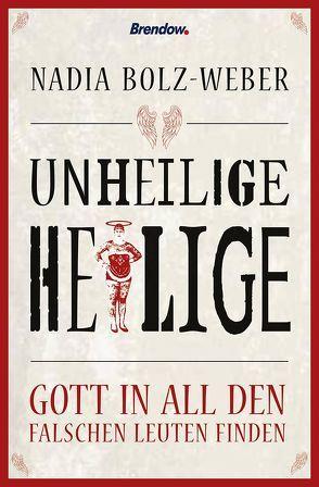 Unheilige Heilige von Bolz-Weber,  Nadia, Rendel,  Christian