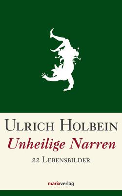 Unheilige Narren von Holbein,  Ulrich