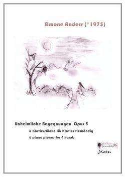 Unheimliche Begegnungen – 6 Klavierstücke zu vier Händen von Anders,  Simone