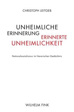 Unheimliche Erinnerung – erinnerte Unheimlichkeit von Leitgeb,  Christoph
