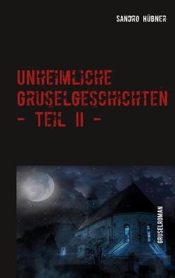 Unheimliche Gruselgeschichten – Teil II – von Hübner,  Sandro