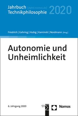 Unheimlichkeit und Autonomie von Friedrich,  Alexander, Gehring,  Petra, Hubig,  Christoph, Kaminski,  Andreas, Nordmann,  Alfred