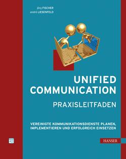 Unified Communication – Praxisleitfaden von Fischer,  Jörg, Liesenfeld,  André