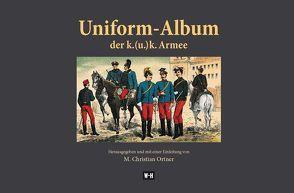 Uniform-Album der k. (u.) k. Armee von Ortner,  Christian M