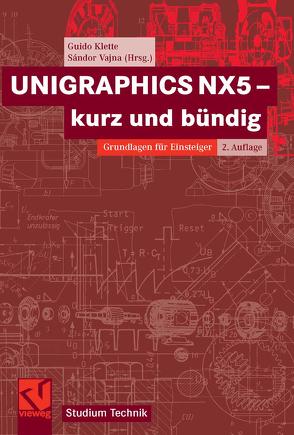 UNIGRAPHICS NX5 – kurz und bündig von Klette,  Guido, Vajna,  Sandor