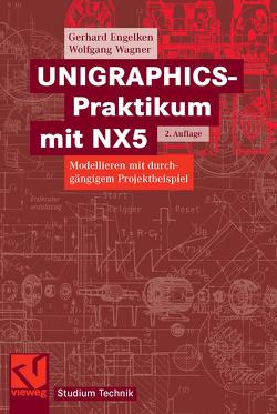 UNIGRAPHICS-Praktikum mit NX5 von Engelken,  Gerhard, Wagner,  Wolfgang