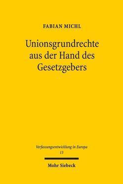 Unionsgrundrechte aus der Hand des Gesetzgebers von Michl,  Fabian