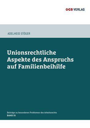 Unionsrechtliche Aspekte des Anspruchs auf Familienbeihilfe von Stöger,  Adelheid