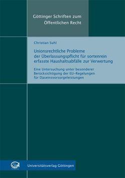 Unionsrechtliche Probleme der Überlassungspflicht für sortenrein erfasste Haushaltsabfälle zur Verwertung von Suhl,  Christian