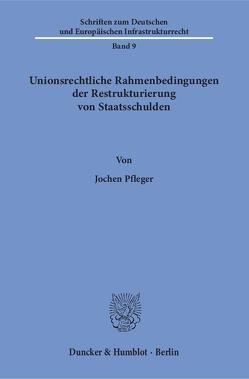 Unionsrechtliche Rahmenbedingungen der Restrukturierung von Staatsschulden. von Pfleger,  Jochen