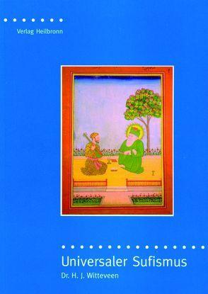 Universaler Sufismus – die Sufi-Botschaft von Hazrat Inayat Khan von Lechelt,  M, Sen Gupta,  Karima, Wedemeyer,  Inge von, Witteveen,  Hendrikus J