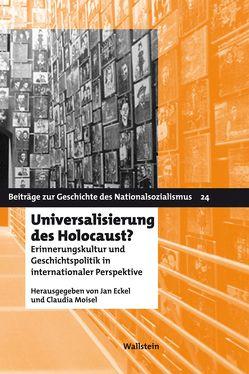 Universalisierung des Holocaust? von Eckel,  Jan, Moisel,  Claudia