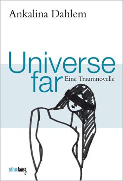 Universe far. Eine Traumnovelle von Dahlem,  Ankalina