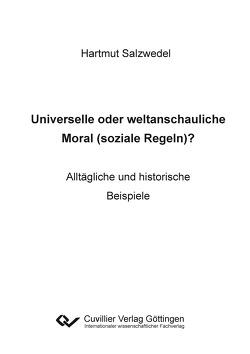 Universelle oder weltanschauliche Moral (soziale Regeln)? von Salzwedel,  Hartmut