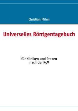 Universelles Röntgentagebuch von Mihm,  Christian