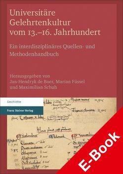 Universitäre Gelehrtenkultur vom 13.–16. Jahrhundert von de Boer,  Jan-Hendryk, Füssel,  Marian, Schuh,  Maximilian