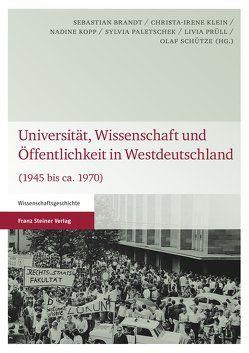 Universität, Wissenschaft und Öffentlichkeit in Westdeutschland von Brandt,  Sebastian, Klein,  Christa-Irene, Kopp,  Nadine, Paletschek,  Sylvia, Prüll,  Livia, Schütze,  Olaf