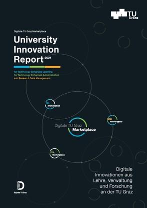 University Innovation Report 2021 von Dennerlein,  Sebastian Maximilian, Ebner,  Markus, Ebner,  Martin, Maitz,  Katharina, Pammer-Schindler,  Viktoria, Sluga,  Philomena, Veider,  Thomas