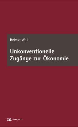 Unkonventionelle Zugänge zur Ökonomie von Woll,  Helmut