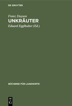 Unkräuter von Duysen,  Franz, Egglhuber,  Eduard
