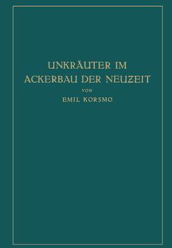 Unkräuter im Ackerbau der Neuzeit von Korsmo,  Emil, Wollenweber,  Hans Wilhelm