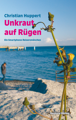 Unkraut auf Rügen von Huppert,  Christian