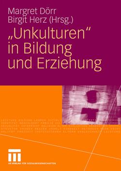 """""""Unkulturen"""" in Bildung und Erziehung von Dörr,  Margret, Herz,  Birgit"""