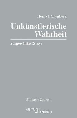 Unkünstlerische Wahrheit von Feierstein,  Liliana Ruth, Grynberg,  Henryk, Quinkenstein,  Lothar