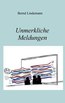 Unmerkliche Meldungen von Lindemann,  Bernd