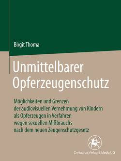Unmittelbarer Opferzeugenschutz von Thoma,  Birgit