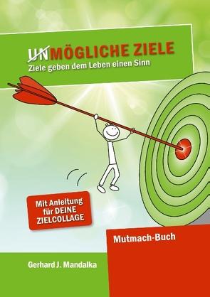 UnMögliche Ziele von Mandalka,  Gerhard J.