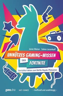 Unnützes Gaming-Wissen über Fortnite von Liesenhoff,  Tobias, Weiser,  Jonas