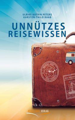 Unnützes Reisewissen von Peters,  Ulrike Katrin, Raab,  Karsten-Thilo