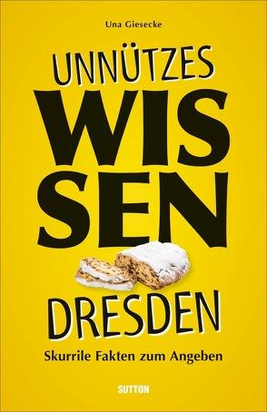 Unnützes Wissen Dresden von Giesecke,  Una