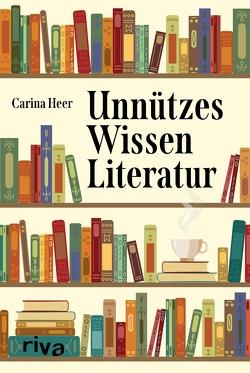 Unnützes Wissen Literatur von Heer,  Carina