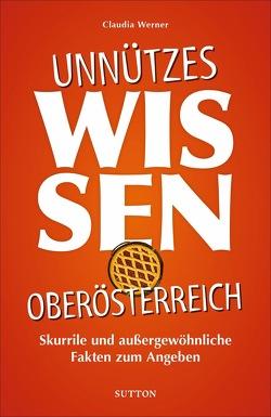 Unnützes Wissen Oberösterreich von Werner,  Claudia