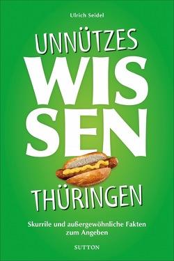Unnützes Wissen Thüringen von Seidel,  Ulrich