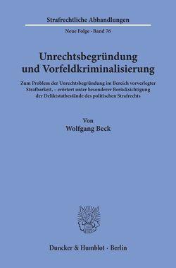 Unrechtsbegründung und Vorfeldkriminalisierung. von Beck,  Wolfgang